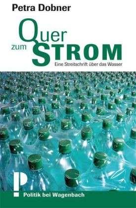 Petra Dobner: Quer zum Strom. Eine Streitschrift. Wagenbach, 96 S., € 14,90
