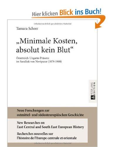 """Tamara Scheer: """"Minimale Kosten, absolut kein Blut"""". Österreich-Ungarns Präsenz im Sandžak von Novipazar (1879-1908). Peter Lang, 282 S., € 56,50"""