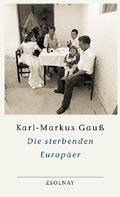 Karl-Markus Gauß: Die sterbenden Europäer. Zsolnay, 2001,260 S., € 20,35