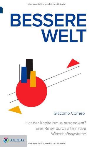 Giacomo Corneo: Bessere Welt. Hat der Kapitalismus ausgedient? Goldegg 2014, 368 S., € 24,90