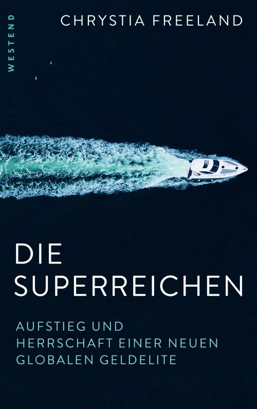 Chrystia Freeland: Die Superreichen. Westend 2013, 368 S., € 23,70