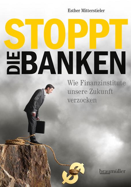 Esther Mitterstieler: Stoppt die Banken. Braumüller, 190 S., € 21,90