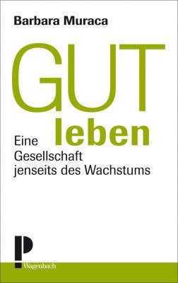 Barbara Muraca: Gut leben. Wagenbach, 96 S., € 10,20