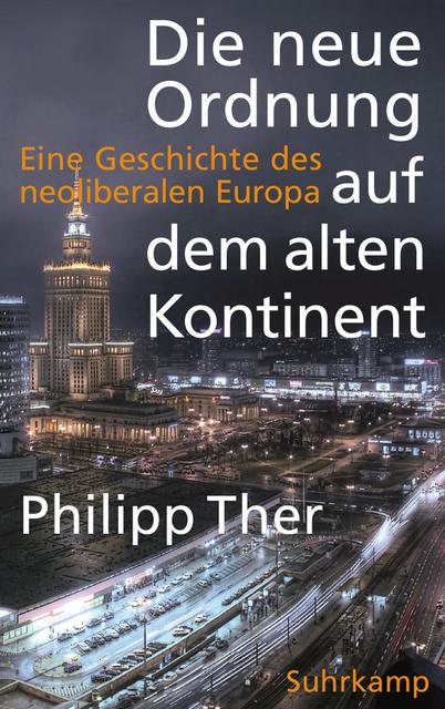 Philipp Ther: Die neue Ordnung auf dem alten Kontinent. Suhrkamp, 432 S., € 27,70