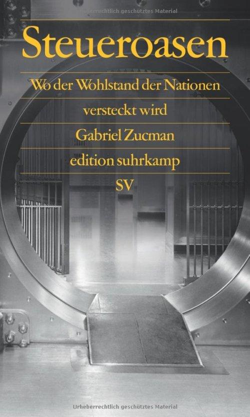 Gabriel Zucman: Steueroasen. Wo der Wohlstand der Nationen versteckt wird. Suhrkamp, 118 S., € 14,40