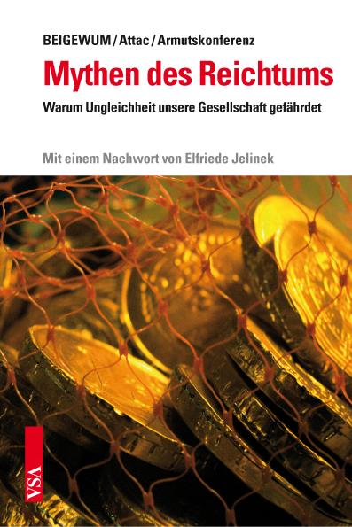Attac/Beigewum/Armutskonferenz: Mythen des Reichtums. VSA, 176 S., € 12,80