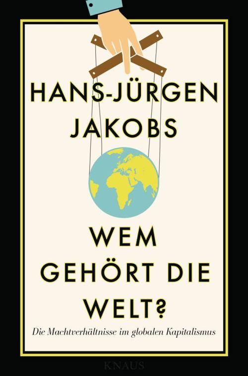Wem gehört die Welt?, Die Machtverhältnisse im globalen Kapitalismus, Knaus, 37,10 Euro